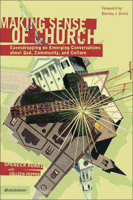 Making Sense of Church: Eavesdropping on Emerging Conversations about God, Community, and Culture - Burke, Spencer, and Altson, Renee N, and Beckwith, Ivy