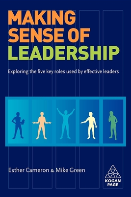 Making Sense of Leadership: Exploring the Five Key Roles Used by Effective Leaders - Cameron, Esther