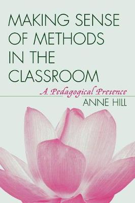 Making Sense of Methods in the Classroom: A Pedagogical Presence - Hill, Anne