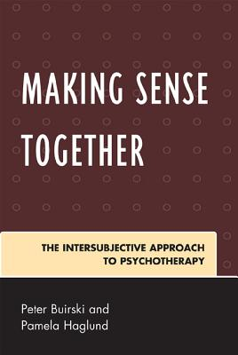 Making Sense Together: The Intersubjective Approach to Psychotherapy - Buirski, Peter