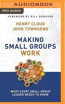 Making Small Groups Work: What Every Small Group Leader Needs to Know - Cloud, Henry, Dr. (Read by), and Townsend, John, Dr. (Read by)