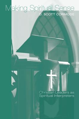 Making Spiritual Sense: Christian Leaders as Spiritual Interpreters - Cormode, D Scott
