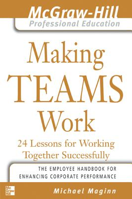 Making Teams Work: 24 Lessons for Working Together Successfully - Maginn, Michael