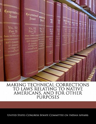 Making Technical Corrections to Laws Relating to Native Americans, and for Other Purposes - United States Congress Senate Committee (Creator)