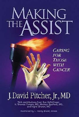 Making the Assist: Caring for Those with Cancer - Pitcher, J David, Jr.