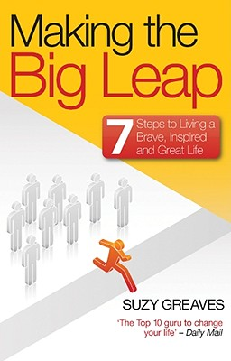Making the Big Leap: 7 Steps to Living a Brave, Inspired and Great Life - Greaves, Suzy