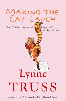 Making The Cat Laugh: One Woman's Journal of Single Life on the Margins - Truss, Lynne