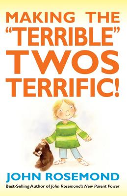 "Making the ""terrible"" Twos Terrific! - Rosemond, John, Dr."