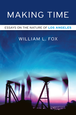 Making Time: Essays on the Nature of Los Angeles - Fox, William L