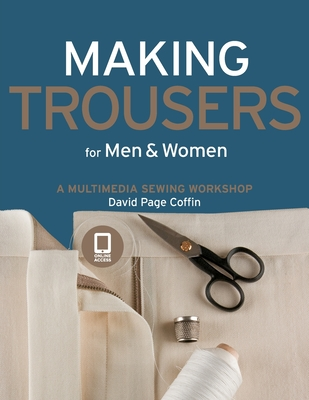 Making Trousers for Men & Women: A Multimedia Sewing Workshop - Coffin, David Page
