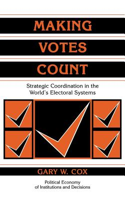 Making Votes Count: Strategic Coordination in the World's Electoral Systems - Cox, Gary W