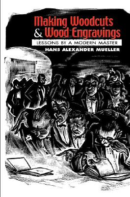 Making Woodcuts and Wood Engravings: Lessons by a Modern Master - Mueller, Hans Alexander