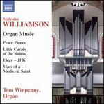 Malcolm Williamson: Organ Music - Peace Pieces; Little Carols of the Saints; Elegy - JFK; Mass of a Medieval Saint