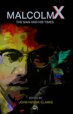 Malcolm X: The Man and His Times - Clarke, J H, and Clarke, John Henrik (Editor)