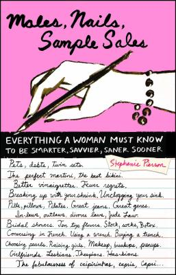Males, Nails, Sample Sales: Everything a Woman Must Know to Be Smarter, Savvier, Saner Sooner - Pierson, Stephanie