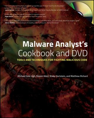 Malware Analyst's Cookbook and DVD: Tools and Techniques for Fighting Malicious Code - Ligh, Michael, and Adair, Steven, and Hartstein, Blake