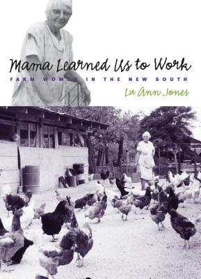 Mama Learned Us to Work: Farm Women in the New South - Jones, Lu Ann