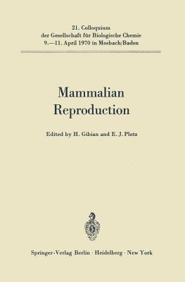 Mammalian Reproduction - Gibian, Heinz (Editor), and Plotz, E J (Editor)