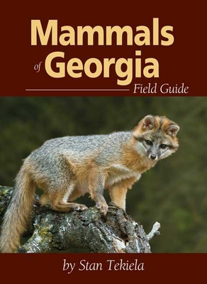 Mammals of Georgia Field Guide - Tekiela, Stan