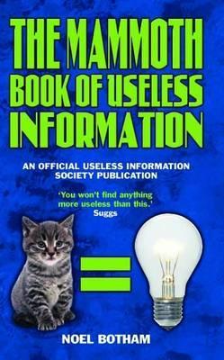 Mammoth Book of Useless Information: An Official Useless Information Society Publication - Botham, Noel