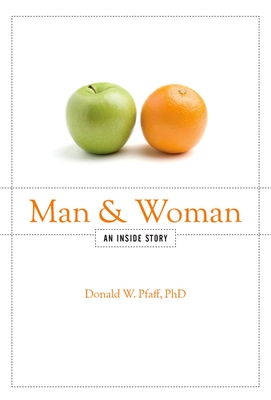 Man and Woman: An Inside Story - Pfaff Phd, Donald W