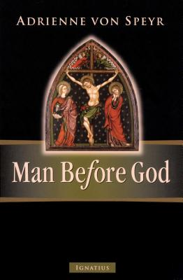 Man Before God - Von Speyr, Adrienne, and Healy, Nicholas J (Translated by), and Schindler, D C (Translated by)