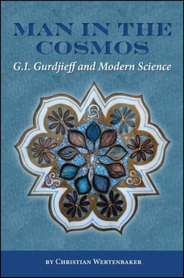 Man in the Cosmos: G. I. Gurdjieff and Modern Science - Wertenbaker, Christian