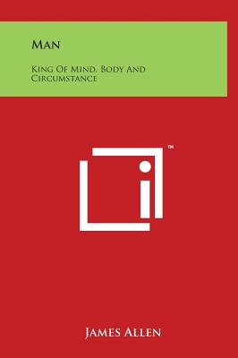Man: King of Mind, Body and Circumstance - Allen, James