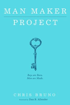 Man Maker Project - Bruno, Chris, and Allender, Dan B, Dr. (Foreword by)