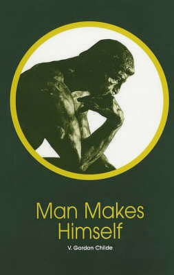 Man Makes Himself - Childe, V. Gordon, and Edmonds, Mark (Foreword by)