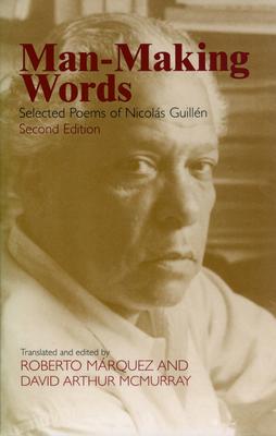 Man-Making Words: Selected Poems of Nicolas Guillen - Guille, Nicolas