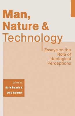 Man, Nature and Technology: Essays on the Role of Ideological Perceptions - Baark, Erik, and Svedin, Uno