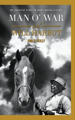 Man O' War and Will Harbut: The Greatest Story in Horse Racing History - Reilly, Ann S