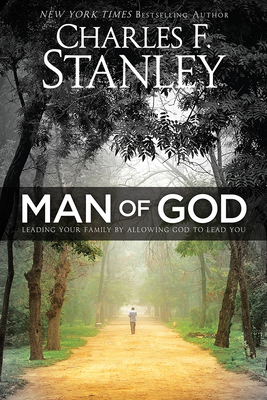 Man of God: Leading Your Family by Allowing God to Lead You - Stanley, Charles, Dr.