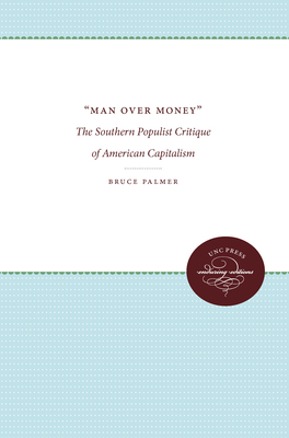 'Man Over Money': The Southern Populist Critique of American Capitalism - Palmer, Bruce