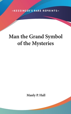 Man the Grand Symbol of the Mysteries - Hall, Manly P