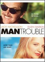 Man Trouble - Bob Rafelson