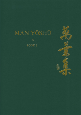 Man y Sh (Book 5): A New Translation Containing the Original Text, Kana Transliteration, Romanization, Glossing and Commentary - Vovin, Alexander, Professor (Translated by)