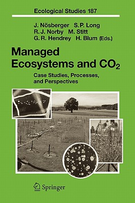 Managed Ecosystems and CO2: Case Studies, Processes, and Perspectives - Nosberger, Josef (Volume editor), and Long, S. P. (Volume editor), and Norby, R.J. (Volume editor)