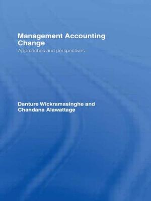 Management Accounting Change: Approaches and Perspectives - Wickramasinghe, Danture, and Alawattage, Chandana