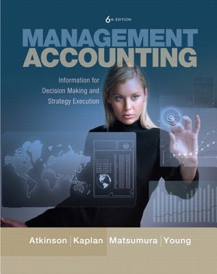 Management Accounting: Information for Decision-Making and Strategy Execution Plus New Mylab Accounting with Pearson Etext -- Access Card Package - Atkinson, Anthony A, and Kaplan, Robert S, and Matsumura, Ella Mae