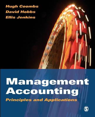Management Accounting: Principles and Applications - Coombs, Hugh, Professor, and Jenkins, D Ellis, and Hobbs, David