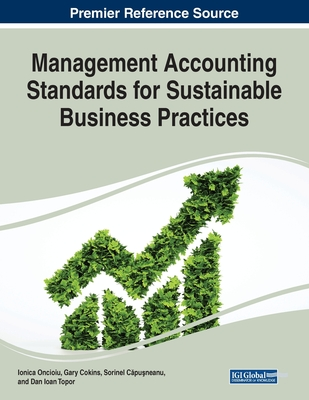 Management Accounting Standards for Sustainable Business Practices - Oncioiu, Ionica (Editor), and Cokins, Gary (Editor), and Capusneanu, Sorinel (Editor)