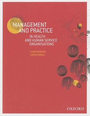 Management and Practice in Health and Human Service Organisations - Berends, Lynda, and Crinall, Karen