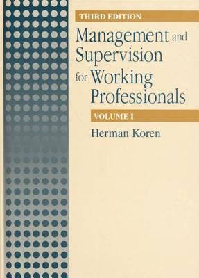 Management and Supervision for Working Professionals, Third Edition, Volume I - Koren, Herman