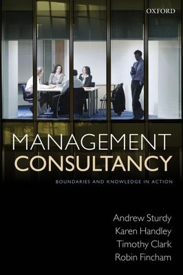 Management Consultancy: Boundaries and Knowledge in Action - Sturdy, Andrew, Professor