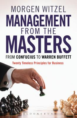 Management from the Masters: From Confucius to Warren Buffett Twenty Timeless Principles for Business - Witzel, Morgen