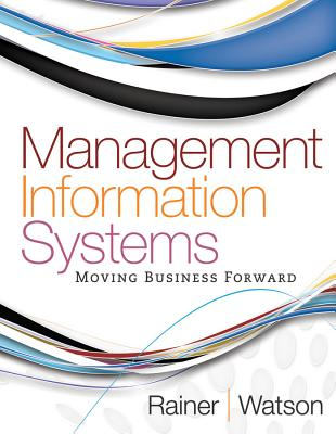Management Information Systems: Moving Business Forward book