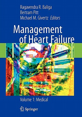 Management of Heart Failure: Medical Volume 1 - Givertz, Michael M., M.D. (Editor), and Pitt, Bertram (Editor), and Baliga, Ragavendra R. (Editor)
