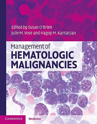 Management of Hematologic Malignancies - O'Brien, Susan, MD (Editor), and Vose, Julie M, MD (Editor), and Kantarjian, Hagop M, Dr. (Editor)